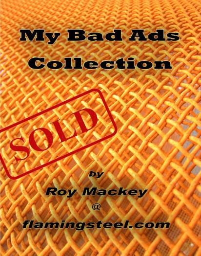 My Bad Ads Collection, flamingsteel.com, steel sculpture, steel art, roy mackey